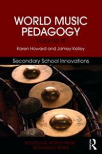 World Music Pedagogy, Volume III: Secondary School Innovations【電子書籍】[ Karen Howard ]