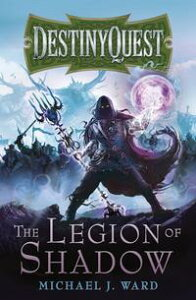 The Legion of ShadowDestinyQuest Book 1【電子書籍】[ Michael J. Ward ]