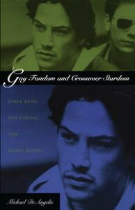 Gay Fandom and Crossover StardomJames Dean, Mel Gibson, and Keanu Reeves【電子書籍】[ Michael DeAngelis ]