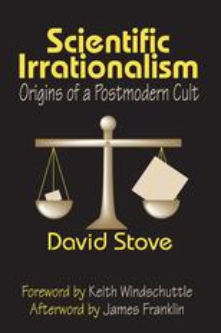 Scientific IrrationalismOrigins of a Postmodern Cult【電子書籍】[ David Stove ]