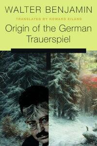 Origin of the German Trauerspiel【電子書籍】[ Walter Benjamin ]