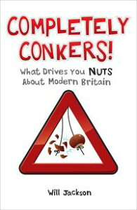 Completely Conkers: What Drives you Nuts About Modern Britain【電子書籍】[ Will Jackson ]