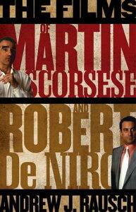The Films of Martin Scorsese and Robert De Niro【電子書籍】[ Andrew J. Rausch ]