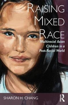 Raising Mixed RaceMultiracial Asian Children in a Post-Racial World【電子書籍】[ Sharon H Chang ]