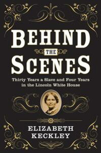 Behind the ScenesThirty Years a Slave and Four Years in the Lincoln White House【電子書籍】[ Elizabeth Keckley ]