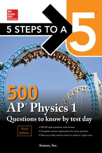 5 Steps to a 5: 500 AP Physics 1 Questions to Know by Test Day, Third Edition【電子書籍】[ Anaxos, Inc. ]