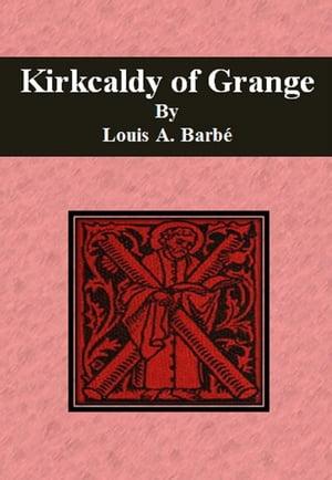 洋書, FICTION & LITERTURE Kirkcaldy of Grange Louis A. Barb?