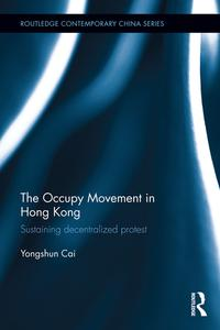The Occupy Movement in Hong KongSustaining Decentralized Protest【電子書籍】[ Yongshun Cai ]