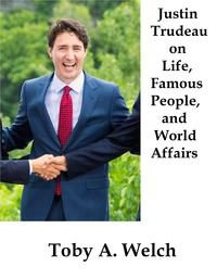Justin Trudeau on Life, Famous People, and World Affairs【電子書籍】[ Toby Welch ]