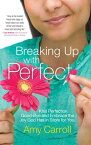 Breaking Up with PerfectKiss Perfection Good-Bye and Embrace the Joy God Has in Store for You【電子書籍】[ Amy Carroll ]