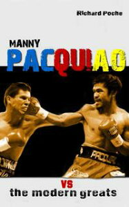Manny Pacquiao vs The All-Time Greats【電子書籍】[ Richard Poche ]