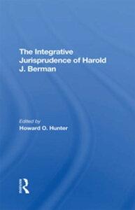The Integrative Jurisprudence Of Harold J. Berman【電子書籍】[ Howard O Hunter ]