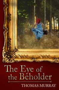 The Eye of the BeholderInternational Suspense in the Art World【電子書籍】[ Thomas H Murray ]