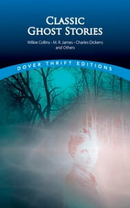 Classic Ghost Stories by Wilkie Collins, M. R. James, Charles Dickens and Others【電子書籍】