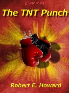 The TNT Punch【電子書籍】[ Robert E. Howard ]