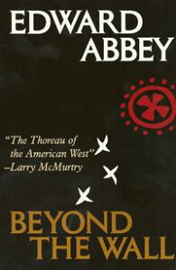 Beyond the WallEssays from the Outside【電子書籍】[ Edward Abbey ]