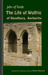 The Life of Wulfric of Haselbury, Anchorite【電子書籍】[ John of Ford ]