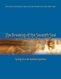 The Breaking of the Seventh Seal【電子書籍】[ Gr?goire de Kalbermatten ]
