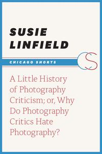 A Little History of Photography Criticism; or, Why Do Photography Critics Hate Photography?【電子書籍】[ Susie Linfield ]