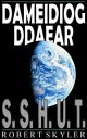 Dameidiog Ddaear - 001 - S.S.H.U.T.【電子書籍】[ Robert Skyler ]