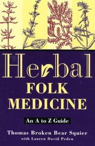 Herbal Folk MedicineAn A to Z Guide【電子書籍】[ Thomas Broken Bear Squier ]
