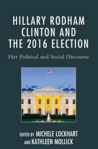 Hillary Rodham Clinton and the 2016 ElectionHer Political and Social Discourse【電子書籍】[ Diane M. Blair ]
