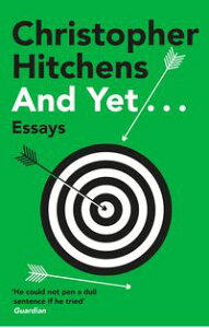 And Yet...A Sunday Times Bestseller【電子書籍】[ Christopher Hitchens ]