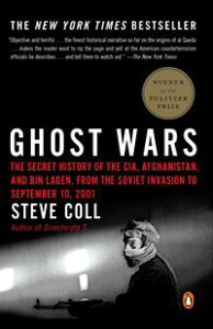 Ghost WarsThe Secret History of the CIA, Afghanistan, and bin Laden, from the Soviet Invas ion to September 10, 2001【電子書籍】[ Steve Coll ]