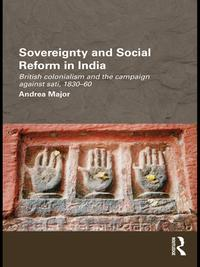 Sovereignty and Social Reform in IndiaBritish Colonialism and the Campaign against Sati, 1830-1860【電子書籍】[ Andrea Major ]