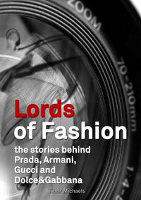 Lords of Fashion, the stories behind Prada, Armani, Gucci and Dolce&Gabbana【電子書籍】[ Tibor Michaels ]