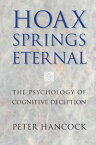 Hoax Springs EternalThe Psychology of Cognitive Deception【電子書籍】[ Peter Hancock ]