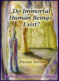 Do Immortal Human Beings Exist?【電子書籍】[ Preston Dennett ]