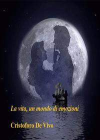 La vita un mondo di emozioni【電子書籍】[ Cristoforo De Vivo ]