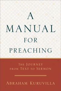 A Manual for PreachingThe Journey from Text to Sermon【電子書籍】[ Abraham Kuruvilla ]