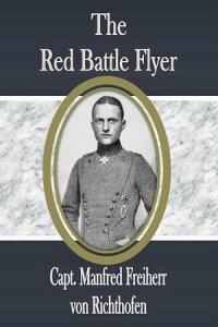The Red Battle Flyer【電子書籍】[ Capt. Manfred Freiherr von Richthofen ]