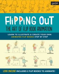 Flipping Out: The Art of Flip Book AnimationLearn to illustrate & create your own animated flip books step by step【電子書籍】[ David Hurtado ]