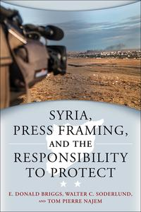 Syria, Press Framing, and the Responsibility to Protect【電子書籍】[ E. Donald Briggs ]
