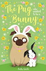 The Pug Who Wanted to Be a Bunny【電子書籍】[ Bella Swift ]