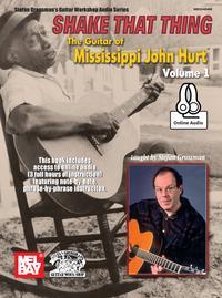 Shake That ThingThe Guitar of Mississippi John Hurt Volume 1【電子書籍】[ Stefan Grossman ]