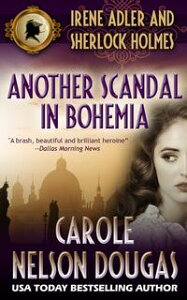 Another Scandal in BohemiaA Novel of Suspense featuring Irene Adler and Sherlock Holmes【電子書籍】[ Carole Nelson Douglas ]