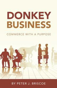 Donkey BusinessCommerce with a purpose【電子書籍】[ Peter J. Briscoe ]