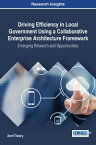 Driving Efficiency in Local Government Using a Collaborative Enterprise Architecture FrameworkEmerging Research and Opportunities【電子書籍】[ Amit Tiwary ]