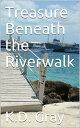 Treasure Beneath the Riverwalk【電子書籍】[ K.D. Gray ]