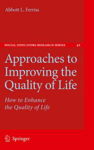 Approaches to Improving the Quality of LifeHow to Enhance the Quality of Life【電子書籍】[ Abbott L. Ferriss ]