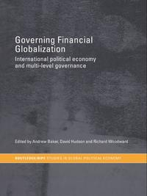 Governing Financial GlobalizationInternational Political Economy and Multi-Level Governance...