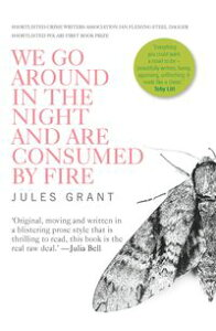 We Go Around In The Night And Are Consumed By Fire【電子書籍】[ Jules Grant ]