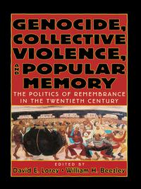 Genocide, Collective Violence, and Popular MemoryThe Politics of Remembrance in the Twentieth Century【電子書籍】[ David E. Lorey ]