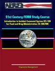 21st Century FEMA Study Course: Introduction to Incident Command System (ICS 100) for Food and Drug Administration (IS-100.FDA)【電子書籍】[ Progressive Management ]