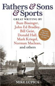 Fathers & Sons & SportsGreat Writing by Buzz Bissinger, John Ed Bradley, Bill Geist, Donald Hall, Mark Kriegel, Norman Maclean, and others【電子書籍】