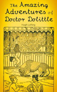 The Amazing Adventures of Doctor DolittleThe Story of Doctor Dolittle, Doctor Dolittle's Post Office, Doctor Dolittle's Circus, The Voyages of Doctor Dolittle, Doctor Dolittle's Zoo…【電子書籍】[ Hugh Lofting ]